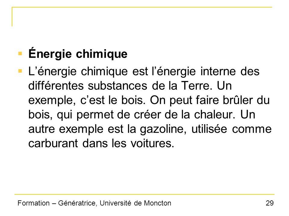 29Formation – Génératrice, Université de Moncton Énergie chimique Lénergie chimique est lénergie interne des différentes substances de la Terre. Un ex