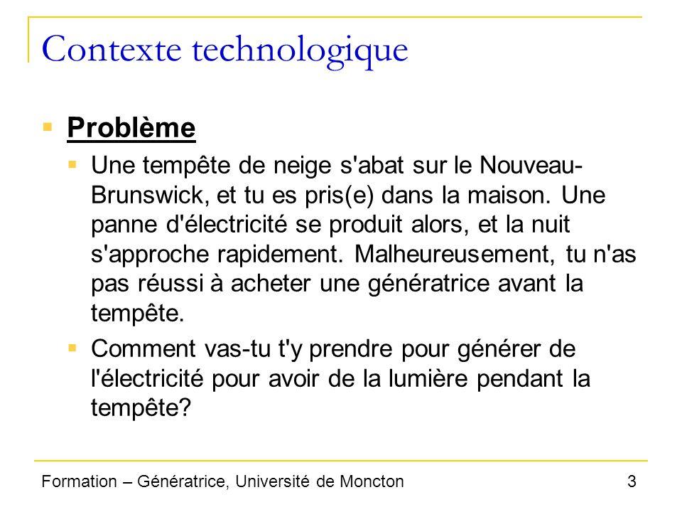 3Formation – Génératrice, Université de Moncton Contexte technologique Problème Une tempête de neige s'abat sur le Nouveau- Brunswick, et tu es pris(e