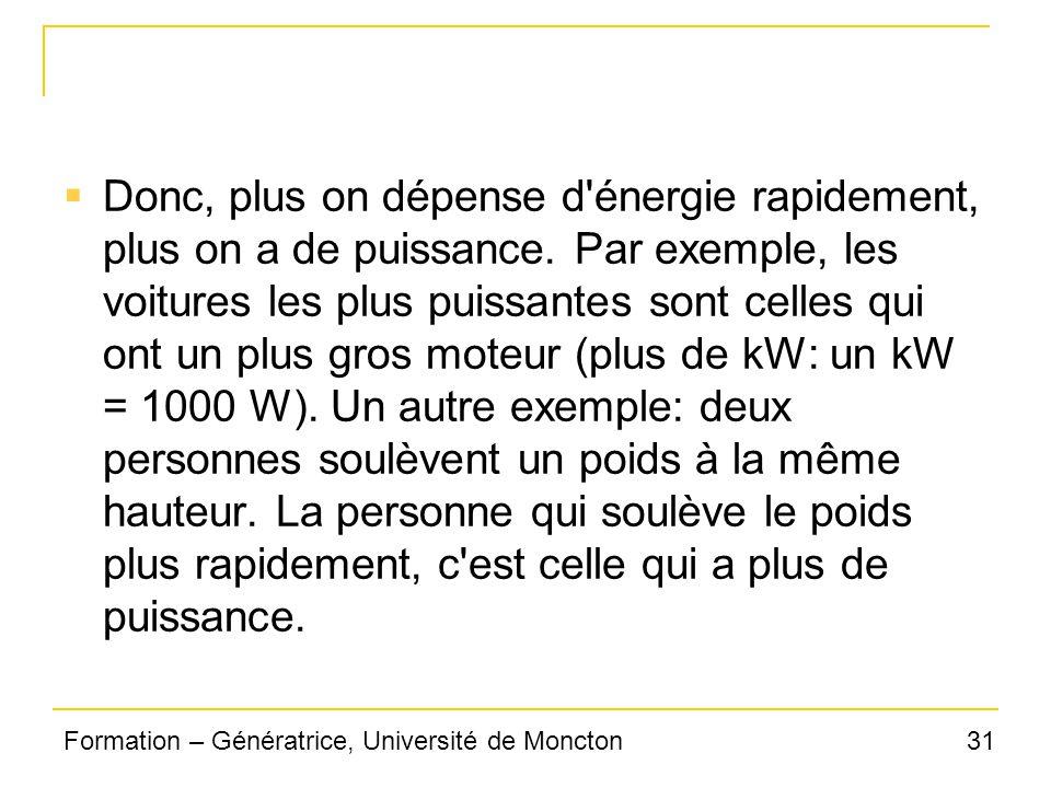 31Formation – Génératrice, Université de Moncton Donc, plus on dépense d'énergie rapidement, plus on a de puissance. Par exemple, les voitures les plu