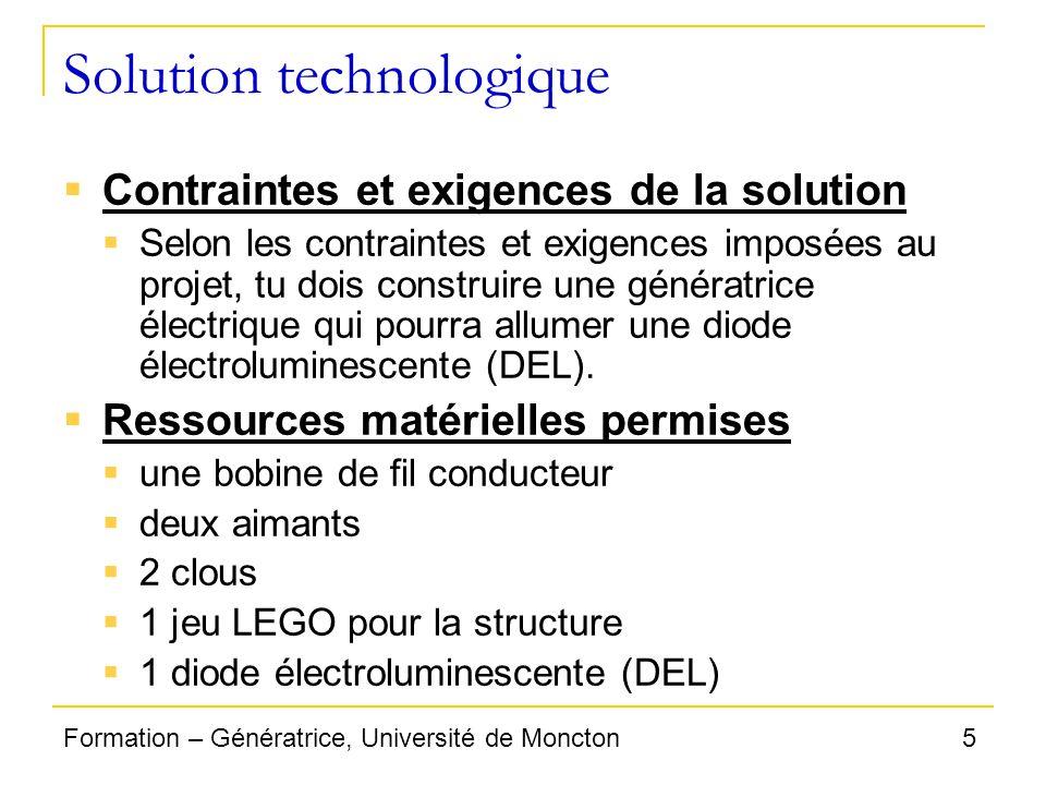 5Formation – Génératrice, Université de Moncton Solution technologique Contraintes et exigences de la solution Selon les contraintes et exigences impo