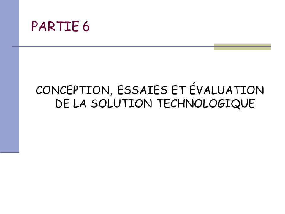 PARTIE 6 CONCEPTION, ESSAIES ET ÉVALUATION DE LA SOLUTION TECHNOLOGIQUE
