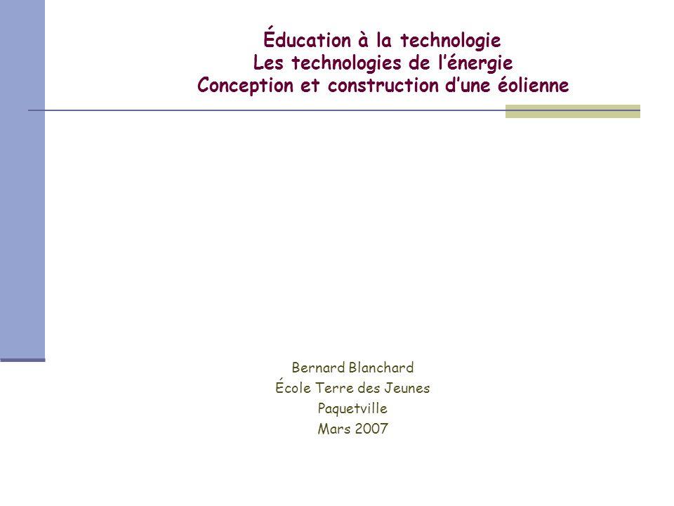 Éducation à la technologie Les technologies de lénergie Conception et construction dune éolienne Bernard Blanchard École Terre des Jeunes Paquetville