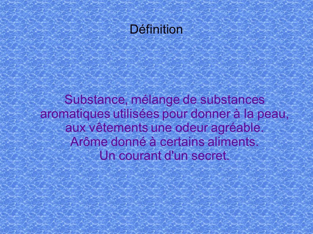 Définition Substance, mélange de substances aromatiques utilisées pour donner à la peau, aux vêtements une odeur agréable. Arôme donné à certains alim
