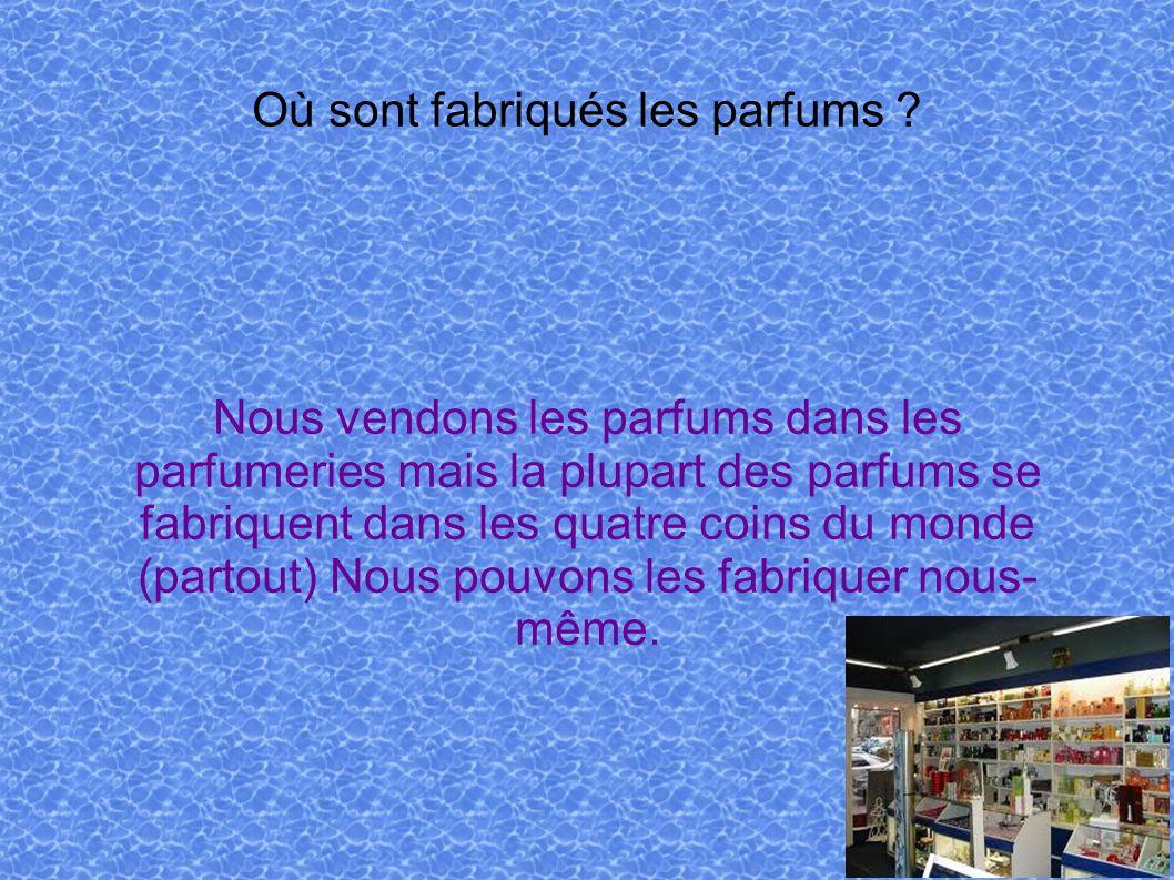 Où sont fabriqués les parfums ? Nous vendons les parfums dans les parfumeries mais la plupart des parfums se fabriquent dans les quatre coins du monde
