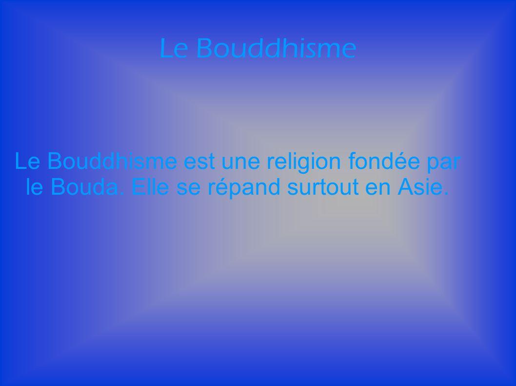 Le Bouddhisme Le Bouddhisme est une religion fondée par le Bouda. Elle se répand surtout en Asie.