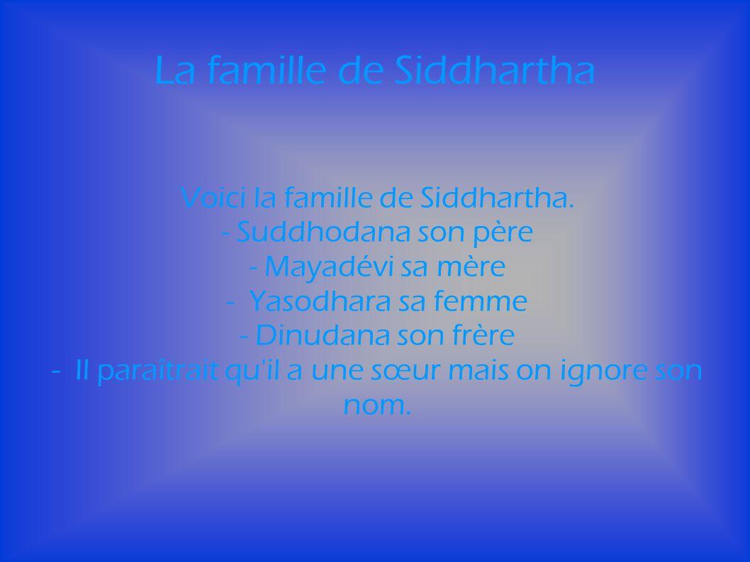 La famille de Siddhartha Voici la famille de Siddhartha.