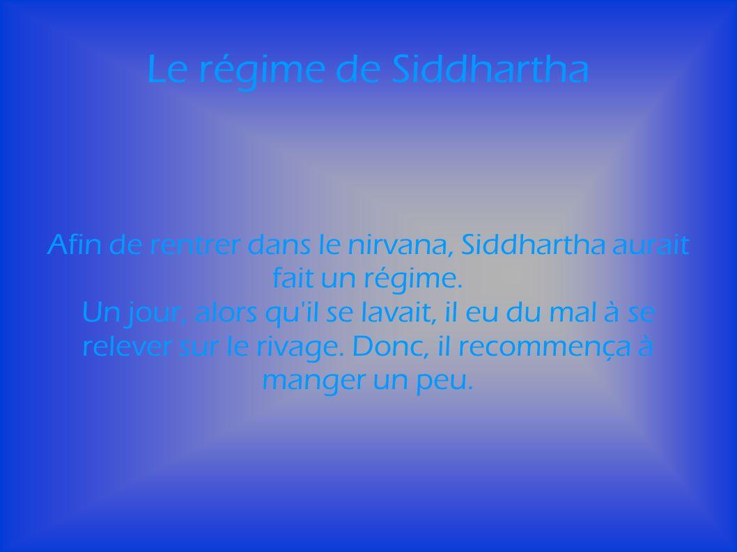 Le régime de Siddhartha Afin de rentrer dans le nirvana, Siddhartha aurait fait un régime.