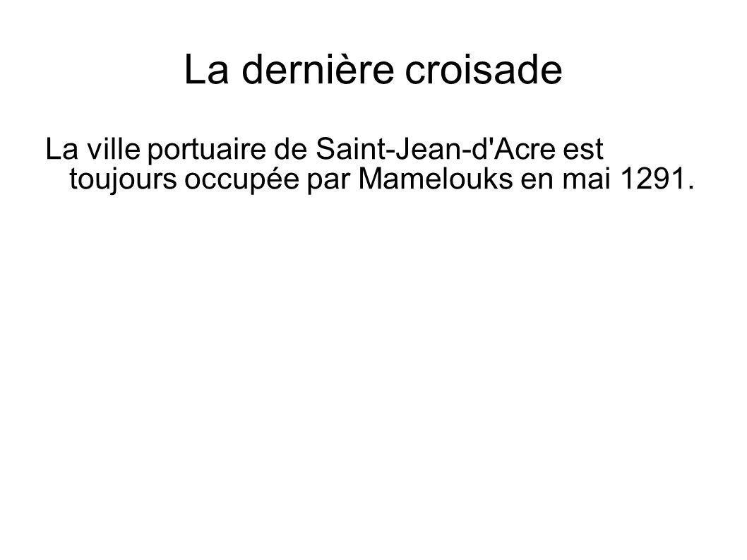La dernière croisade La ville portuaire de Saint-Jean-d'Acre est toujours occupée par Mamelouks en mai 1291.