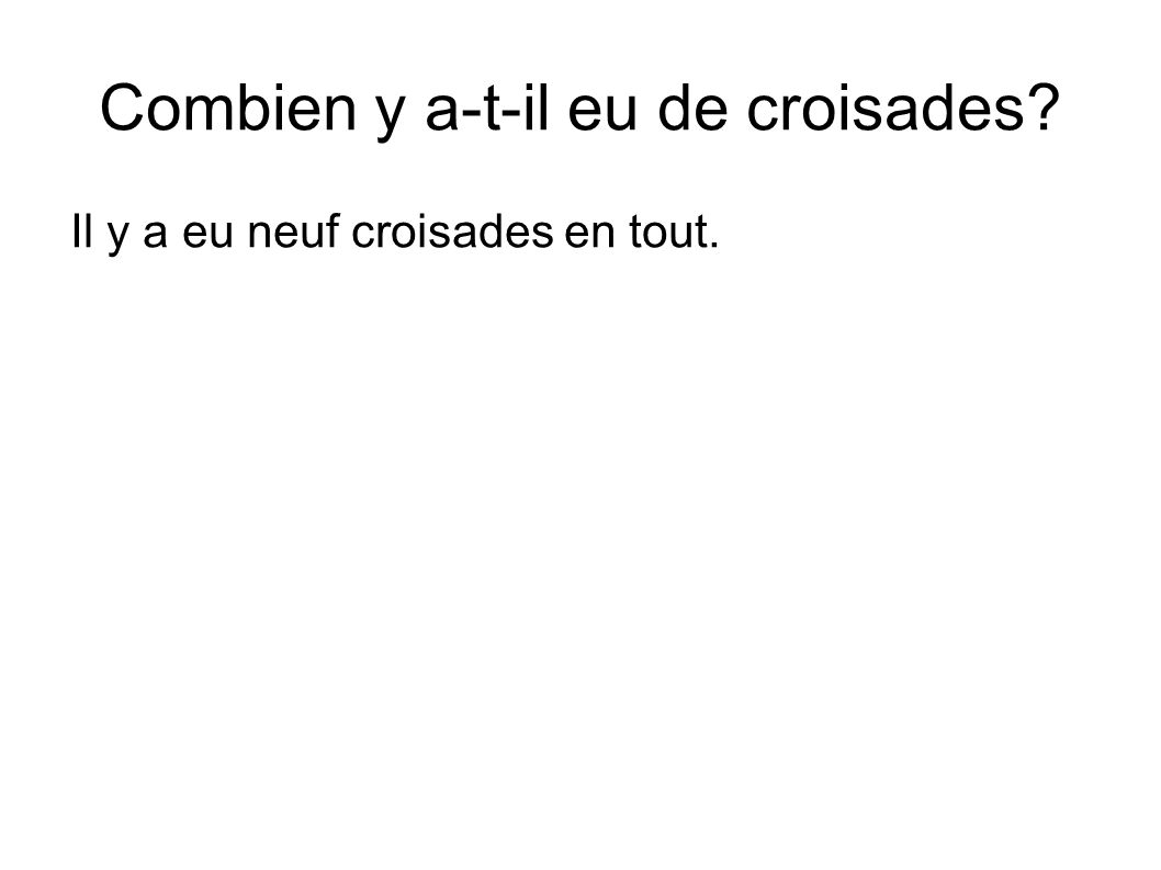Combien y a-t-il eu de croisades? Il y a eu neuf croisades en tout.