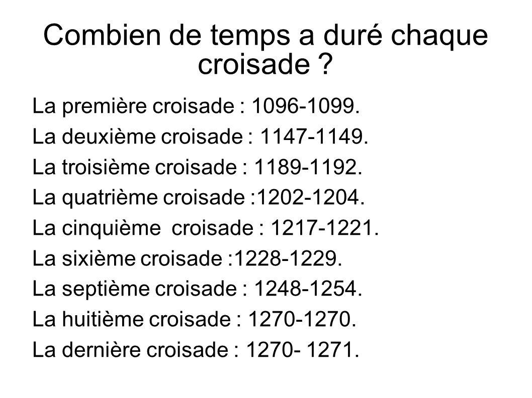 La première croisade : 1096-1099. La deuxième croisade : 1147-1149. La troisième croisade : 1189-1192. La quatrième croisade :1202-1204. La cinquième