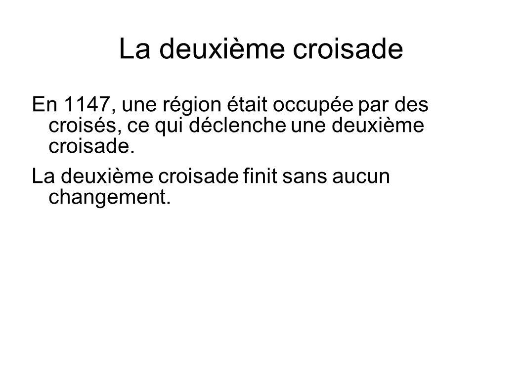 La deuxième croisade En 1147, une région était occupée par des croisés, ce qui déclenche une deuxième croisade. La deuxième croisade finit sans aucun