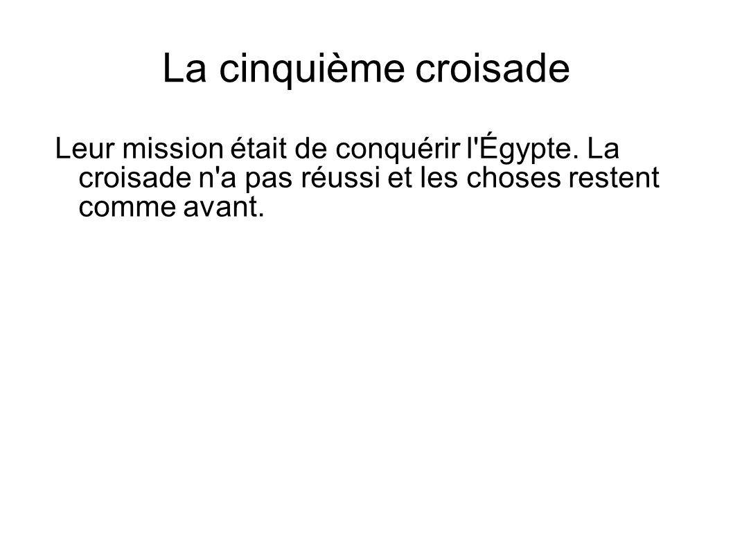 La cinquième croisade Leur mission était de conquérir l'Égypte. La croisade n'a pas réussi et les choses restent comme avant.