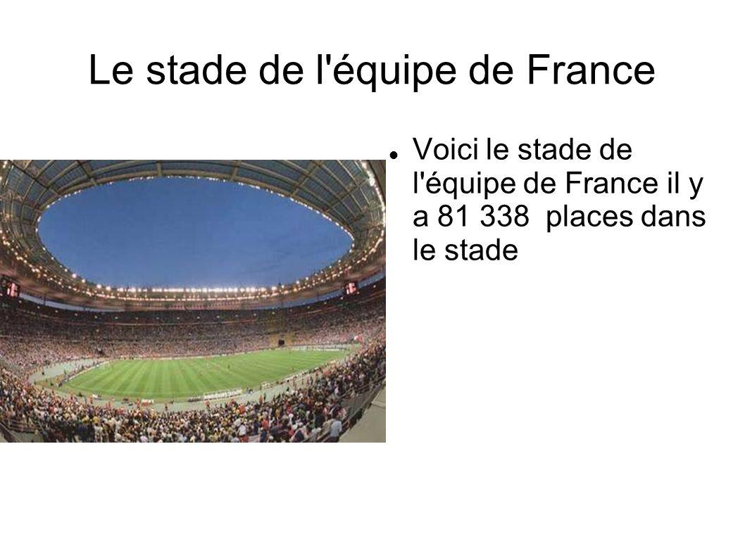 Le stade de l'équipe de France Voici le stade de l'équipe de France il y a 81 338 places dans le stade