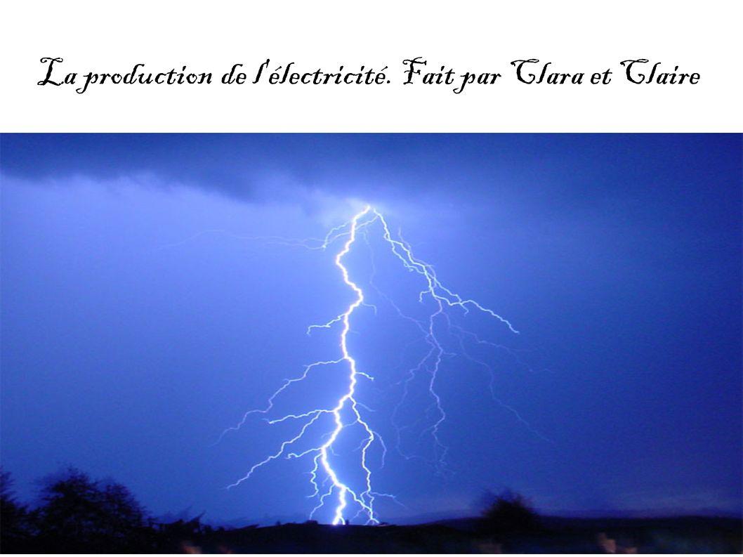La production de l'électricité. Fait par Clara et Claire Fait par Claire et Clara.