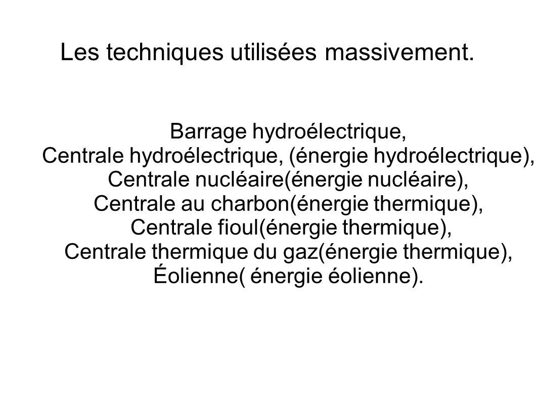 Les techniques utilisées massivement. Barrage hydroélectrique, Centrale hydroélectrique, (énergie hydroélectrique), Centrale nucléaire(énergie nucléai