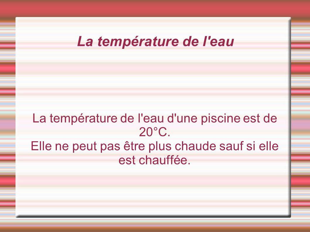 La température de l eau La température de l eau d une piscine est de 20°C.