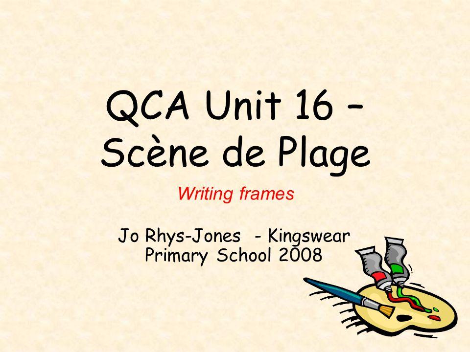 QCA Unit 16 – Scène de Plage Jo Rhys-Jones - Kingswear Primary School 2008 Writing frames