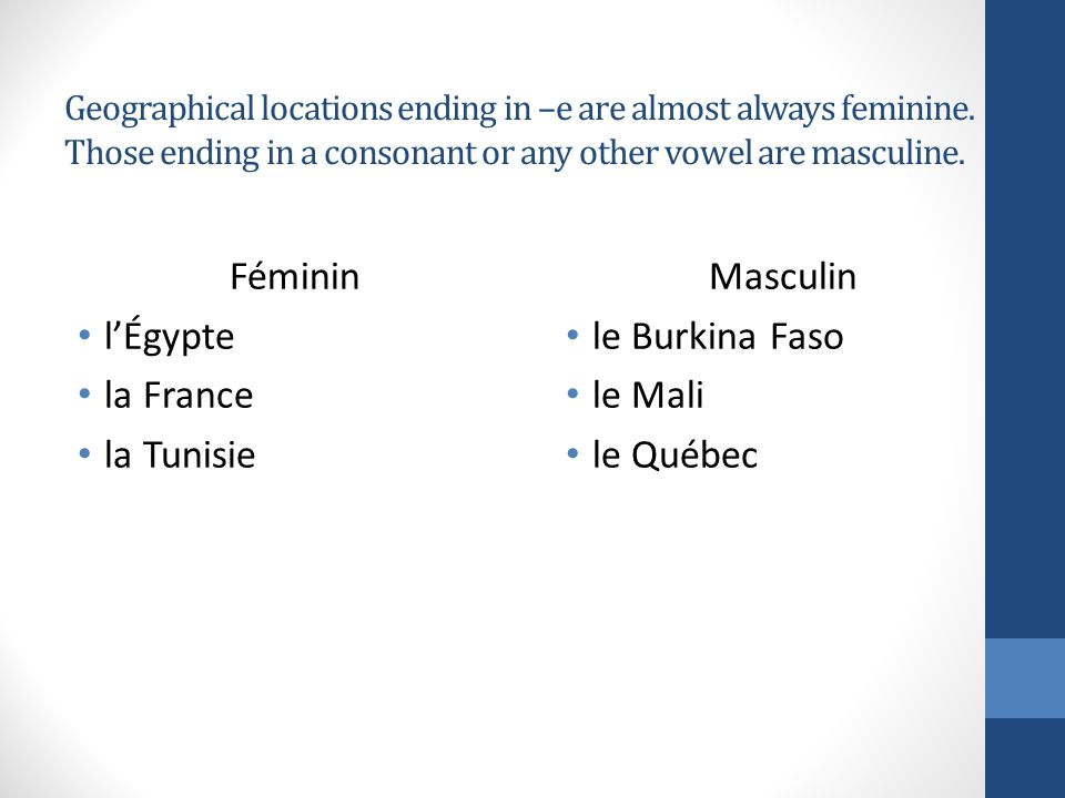 If the name of the country, continent, island, state or province ends with an e, the gender is feminine.