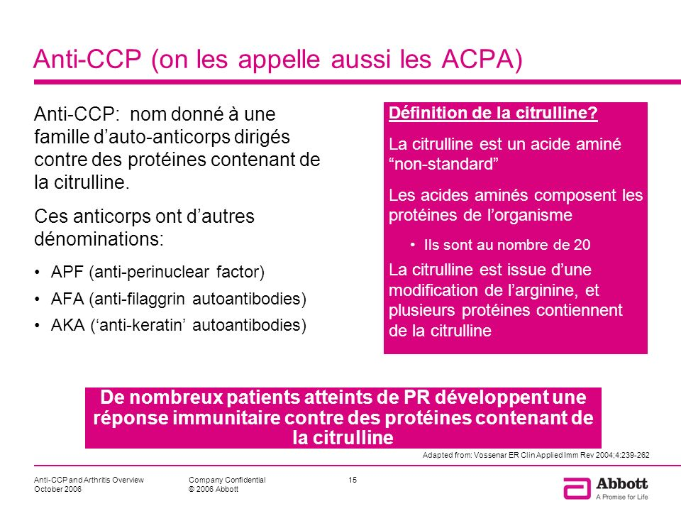 Anti-CCP and Arthritis Overview October 2006 15Company Confidential © 2006 Abbott Anti-CCP (on les appelle aussi les ACPA) Anti-CCP: nom donné à une f