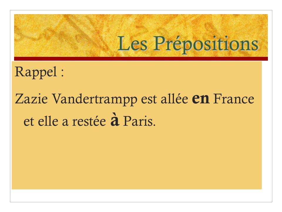 Les Prépositions Questions : Regardez les prépositions devant Paris et France.