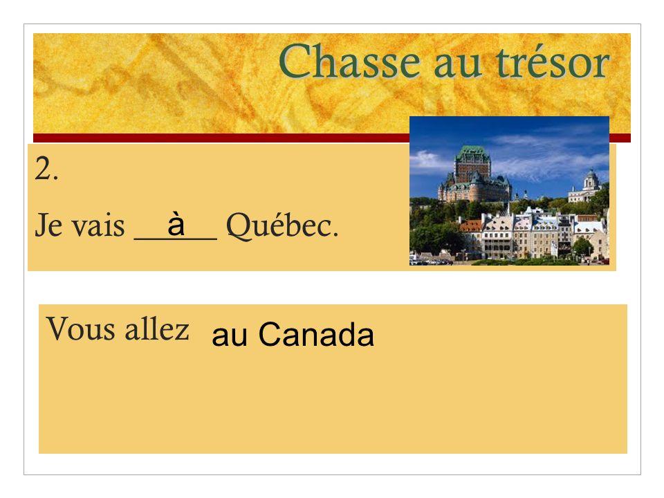 Chasse au trésor 2. Je vais _____ Québec. Vous allez au Canada à