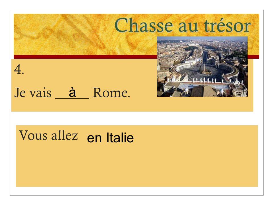 Chasse au trésor 4. Je vais _____ Rome. Vous allez en Italie à
