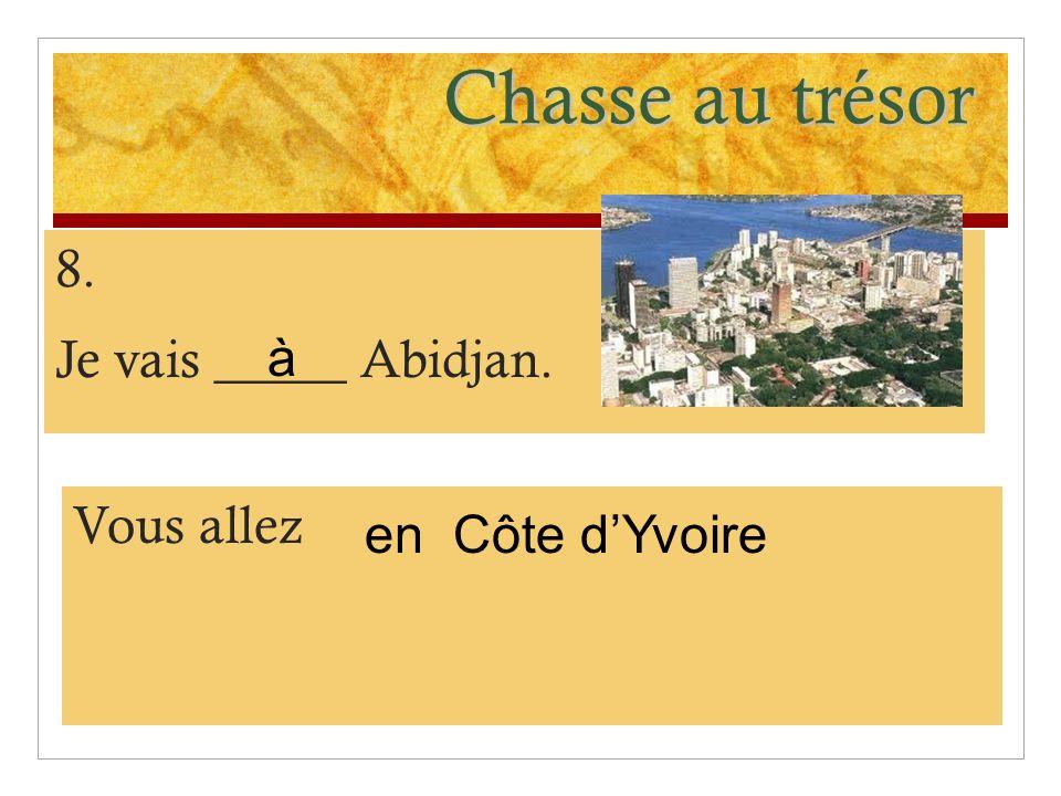 Chasse au trésor 8. Je vais _____ Abidjan. Vous allez Côte dYvoire à en