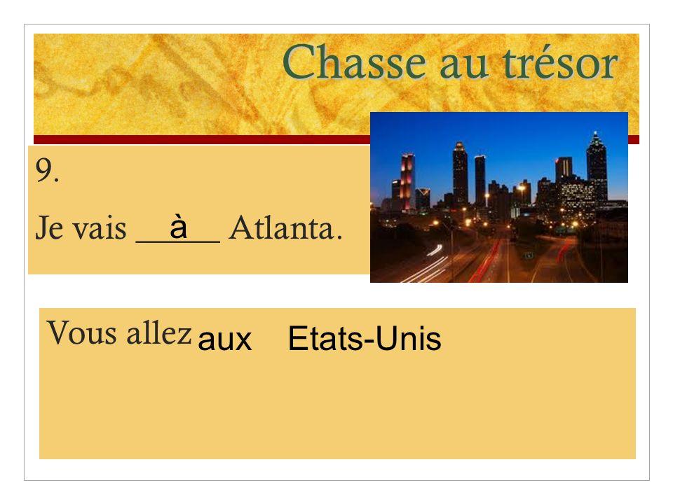 Chasse au trésor 9. Je vais _____ Atlanta. Vous allez Etats-Unis à aux