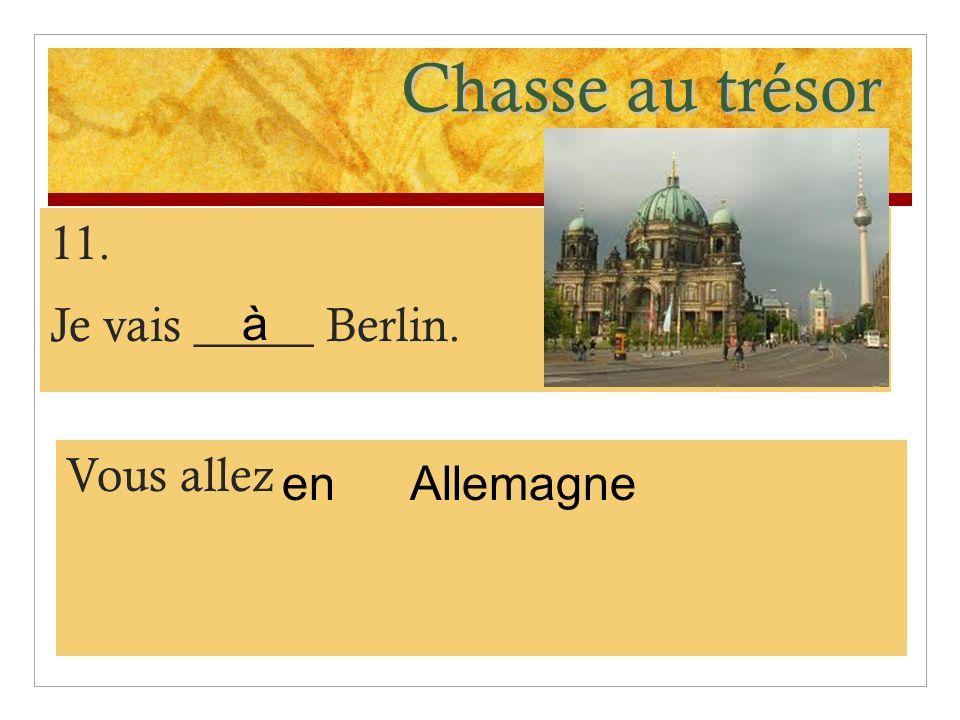 Chasse au trésor 11. Je vais _____ Berlin. Vous allez Allemagne à en