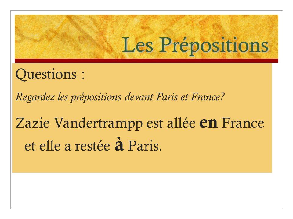 Les Prépositions Questions : Regardez les prépositions devant Paris et France? Zazie Vandertrampp est allée en France et elle a restée à Paris.