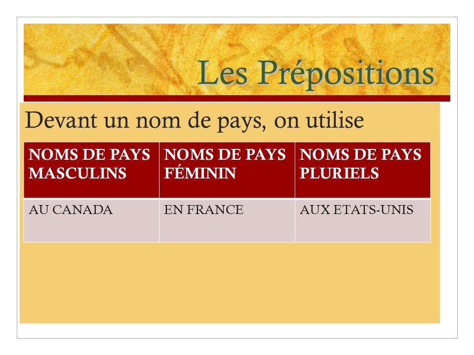 Les Prépositions Devant un nom de pays, on utilise NOMS DE PAYS MASCULINS NOMS DE PAYS FÉMININ NOMS DE PAYS PLURIELS AU CANADAEN FRANCEAUX ETATS-UNIS