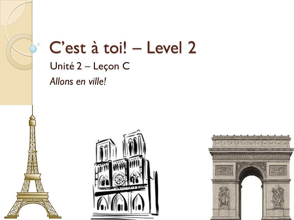 Cest à toi! – Level 2 Unité 2 – Leçon C Allons en ville!