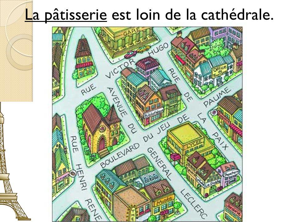 #2 La pâtisserie est loin de la cathédrale.
