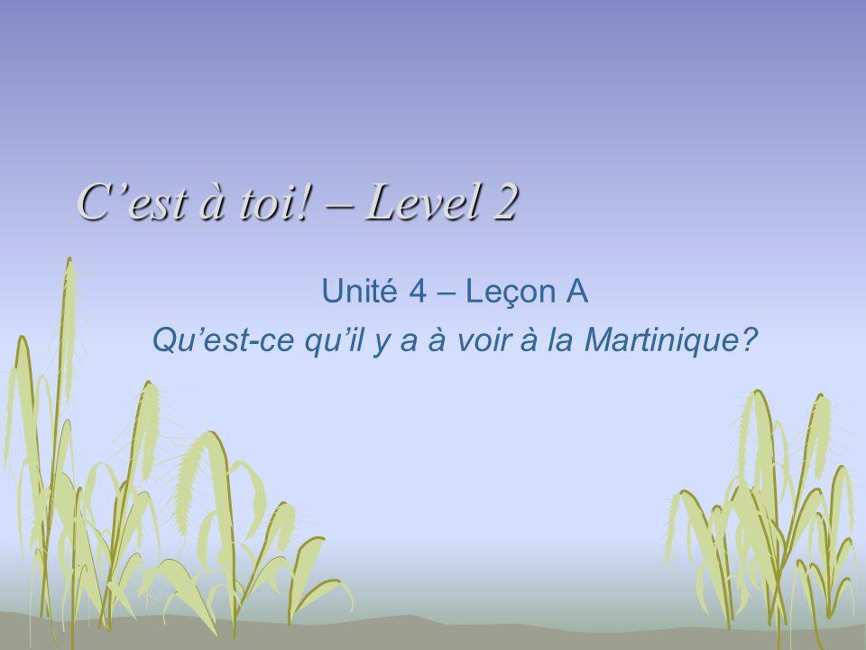 Cest à toi! – Level 2 Unité 4 – Leçon A Quest-ce quil y a à voir à la Martinique