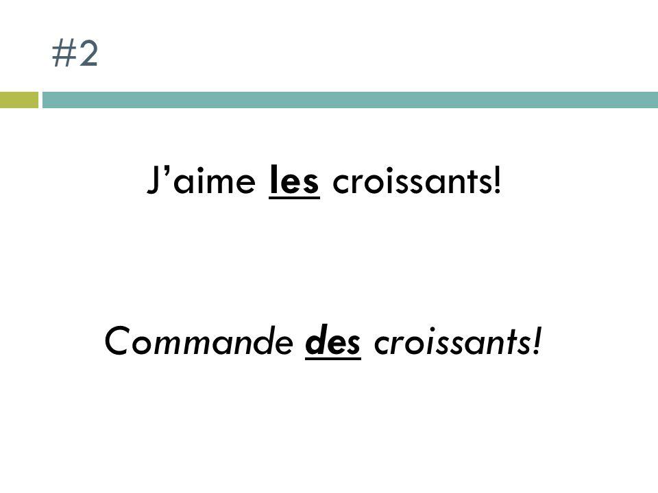 #2 Jaime les croissants! Commande des croissants!