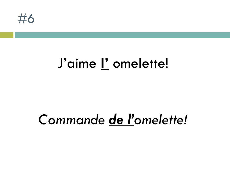 #6 Jaime l omelette! Commande de lomelette!