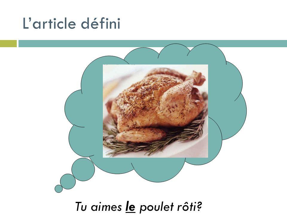 Larticle défini Tu aimes le poulet rôti