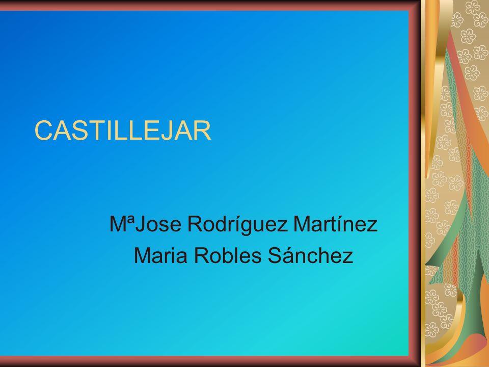 CASTILLEJAR MªJose Rodríguez Martínez Maria Robles Sánchez