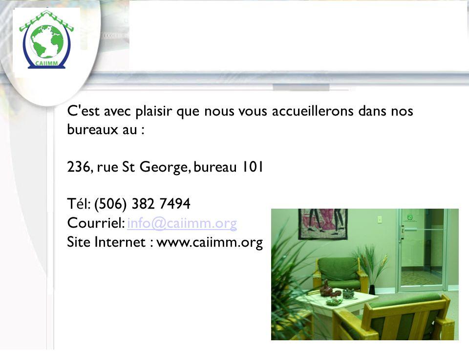 Inserer logo du CAIM ( a faire) C est avec plaisir que nous vous accueillerons dans nos bureaux au : 236, rue St George, bureau 101 T é l: (506) 382 7494 Courriel: info@caiimm.orginfo@caiimm.org Site Internet : www.caiimm.org