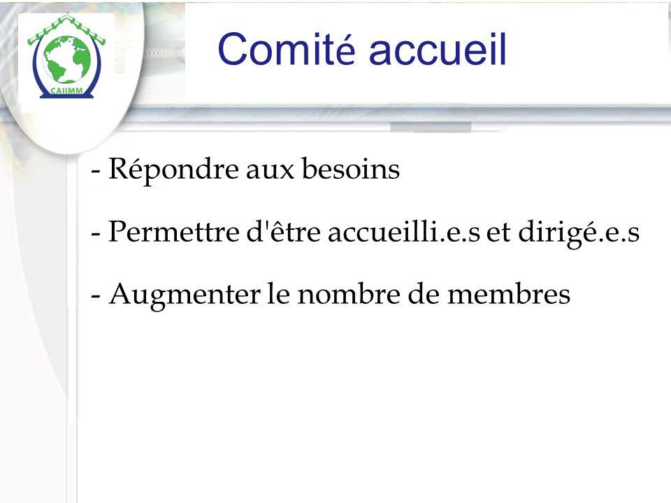 Comite accueil Comit é accueil - Répondre aux besoins - Permettre d être accueilli.e.s et dirigé.e.s - Augmenter le nombre de membres