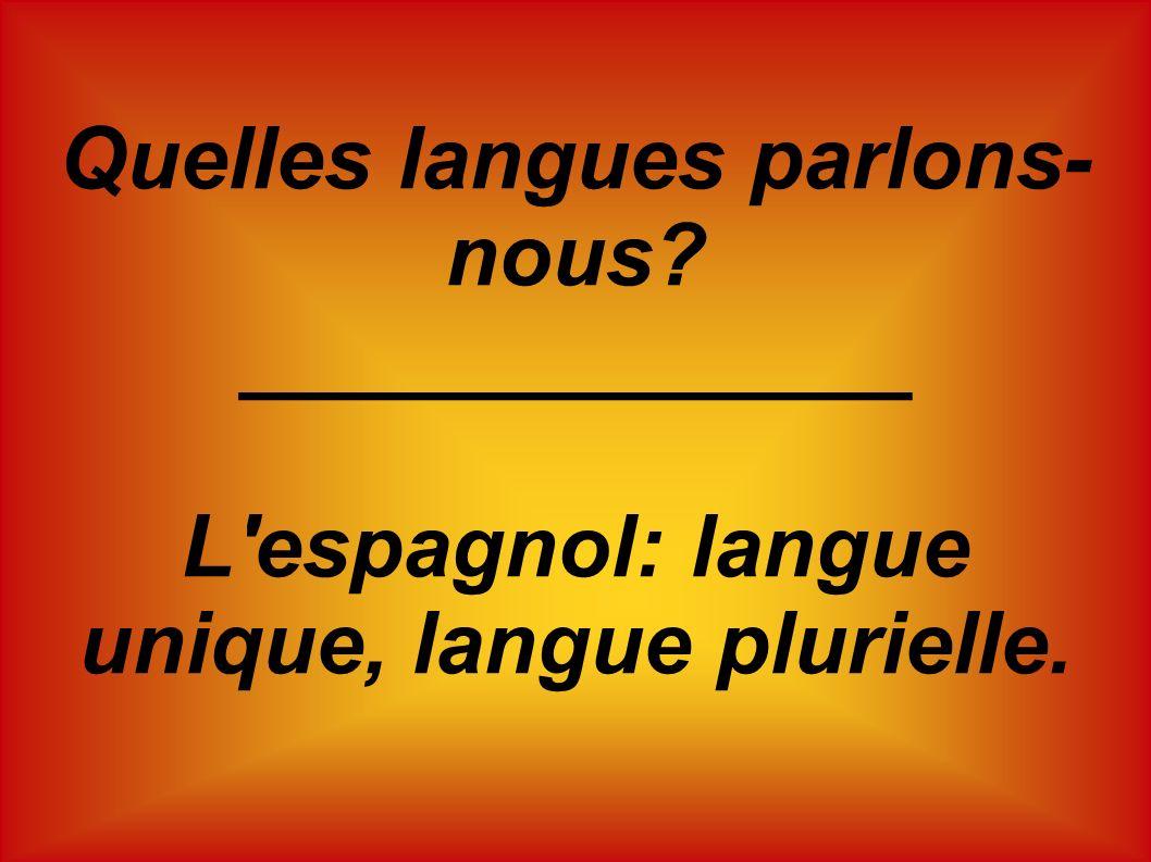 Quelles langues parlons- nous? ______________ L'espagnol: langue unique, langue plurielle.