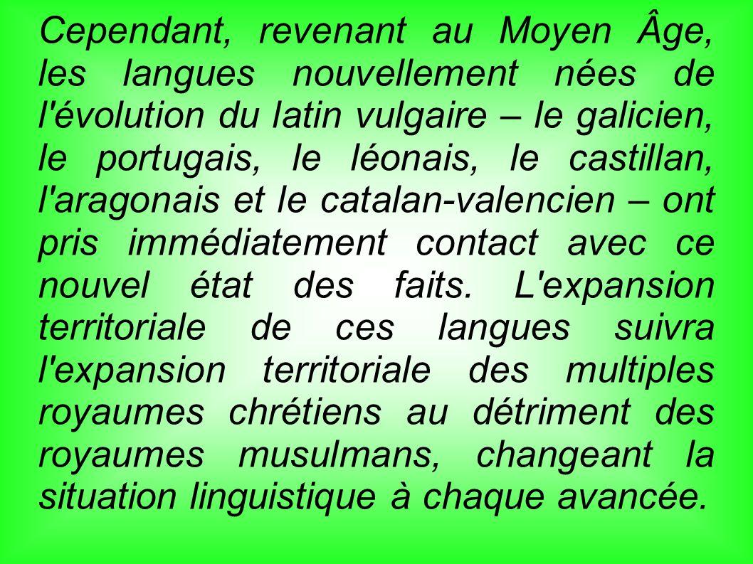 Cependant, revenant au Moyen Âge, les langues nouvellement nées de l'évolution du latin vulgaire – le galicien, le portugais, le léonais, le castillan