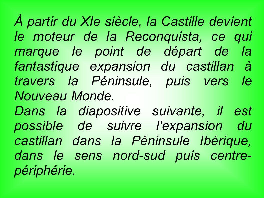 À partir du XIe siècle, la Castille devient le moteur de la Reconquista, ce qui marque le point de départ de la fantastique expansion du castillan à t