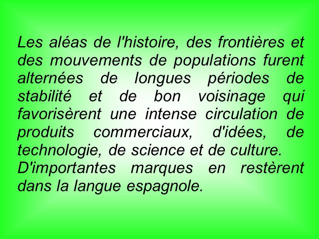 Les aléas de l'histoire, des frontières et des mouvements de populations furent alternées de longues périodes de stabilité et de bon voisinage qui fav