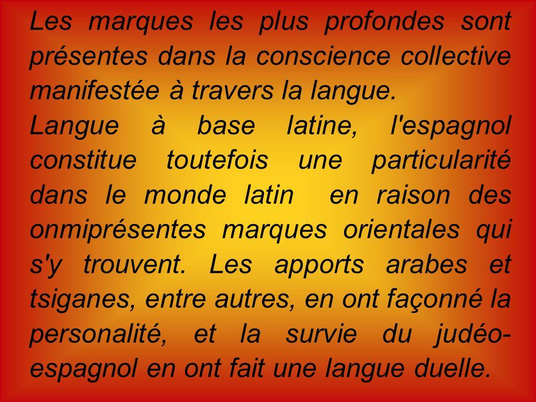 Les marques les plus profondes sont présentes dans la conscience collective manifestée à travers la langue. Langue à base latine, l'espagnol constitue