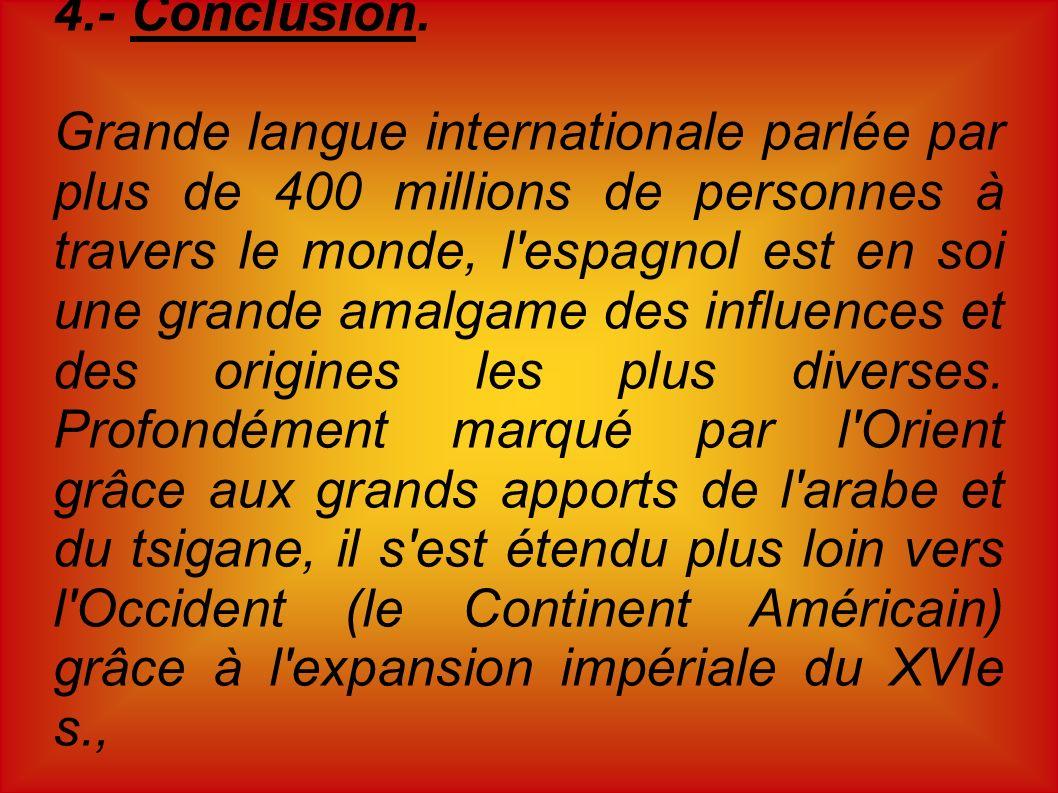 4.- Conclusion. Grande langue internationale parlée par plus de 400 millions de personnes à travers le monde, l'espagnol est en soi une grande amalgam