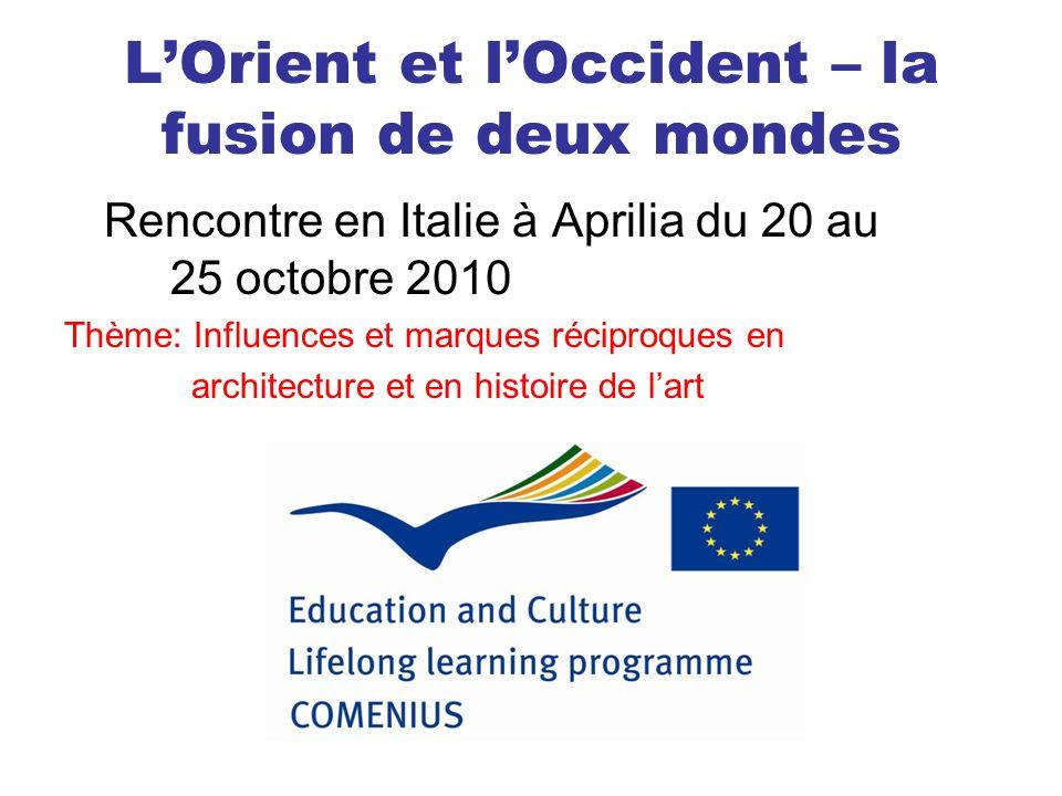 LOrient et lOccident – la fusion de deux mondes Rencontre en Italie à Aprilia du 20 au 25 octobre 2010 Thème: Influences et marques réciproques en arc