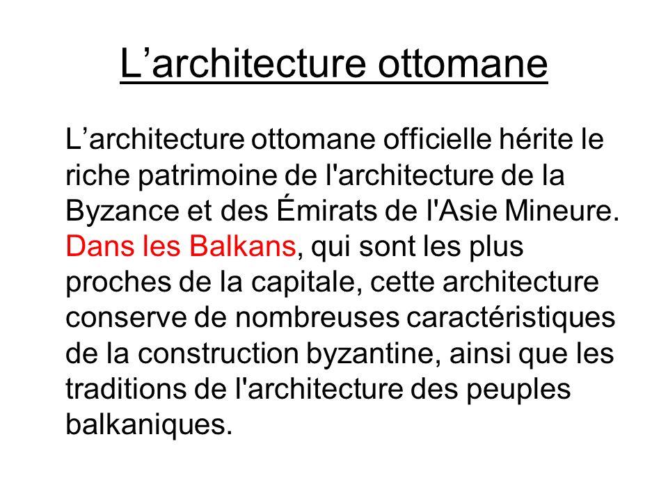 Larchitecture ottomane Larchitecture ottomane officielle hérite le riche patrimoine de l'architecture de la Byzance et des Émirats de l'Asie Mineure.