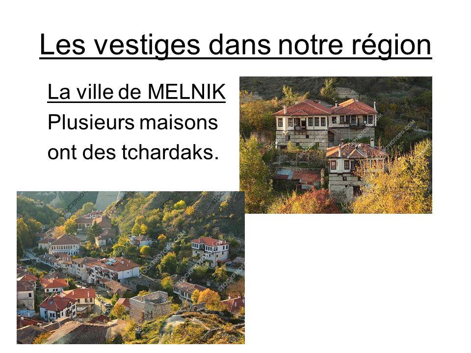 Les vestiges dans notre région La ville de MELNIK Plusieurs maisons ont des tchardaks.
