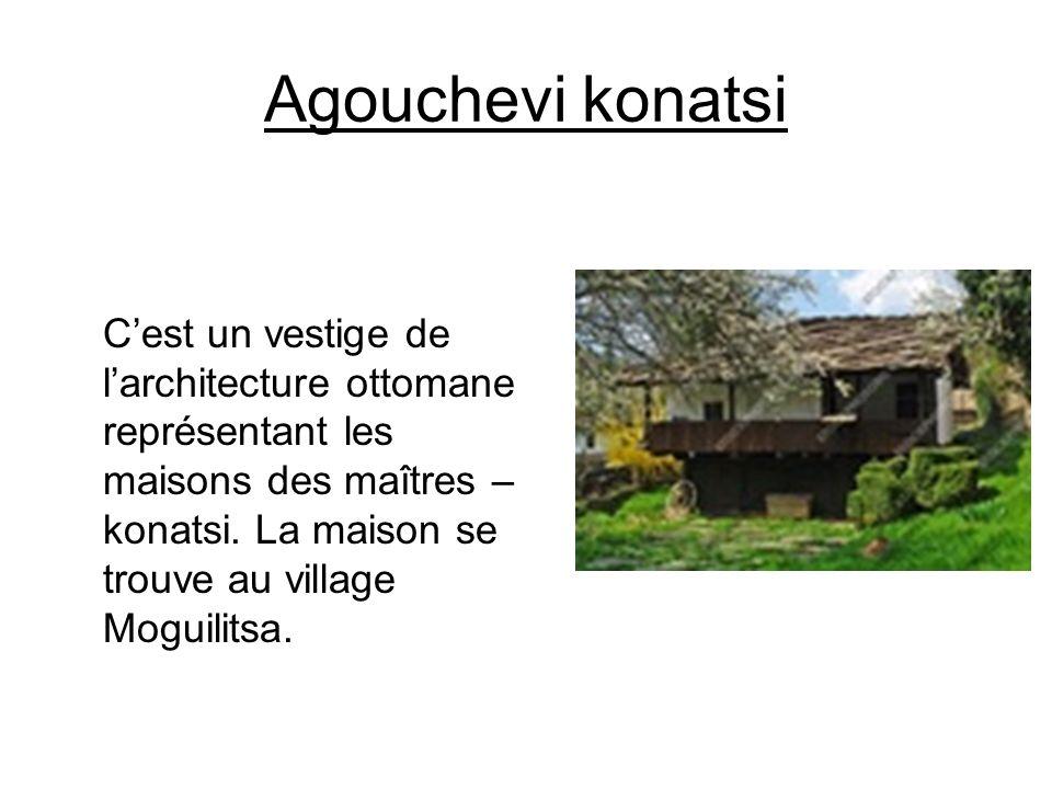 Agouchevi konatsi Cest un vestige de larchitecture ottomane représentant les maisons des maîtres – konatsi. La maison se trouve au village Moguilitsa.